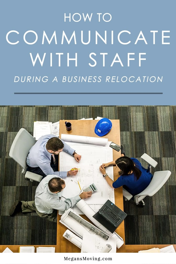 Relocating a business can be a hectic process, so communicating with staff is key. Here are some tips to keep everyone in the know.