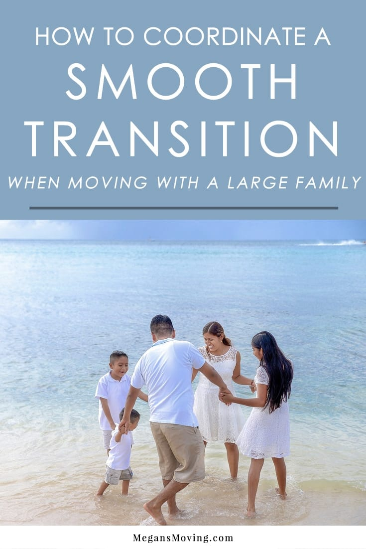 When moving with a large family, there are some extra factors to consider to make sure everything runs smoothly.   Here are some tips for moving with a large family to keep things as organized and stress-free as possible.