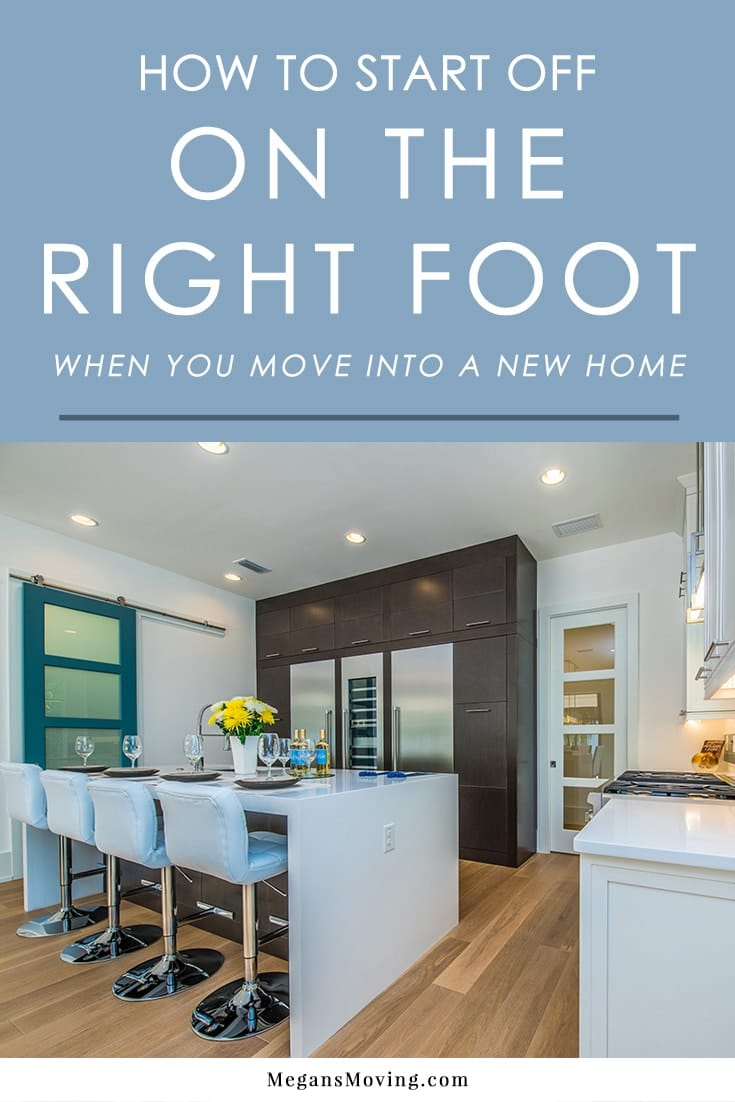 It can be easy to bring baggage from an old home into a new one. Follow these simple tips to make sure you start off on the right foot in your brand new home.