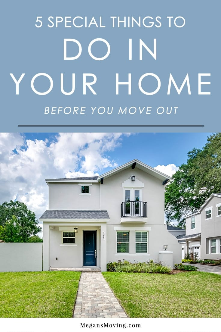To give yourself closure and get the most from the home you are leaving, we have some suggestions on things to do that will help you move on with no regrets.